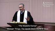 "STRANGER THINGS: The Upside-Down World of Jesus - ""The Wasteful Farmer"" April 26, 2020"