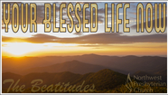 Your Blessed Life Now: The Beatitudes - August 2, 2020