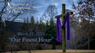 Our Finest Hour | Pastor Tim Boggess | March 21, 2021